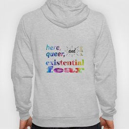 Here, Queer, and Full of Existential Fear (Rainbow) Hoody