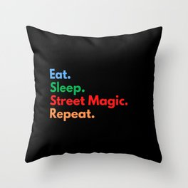 Eat. Sleep. Street Magic. Repeat. Throw Pillow