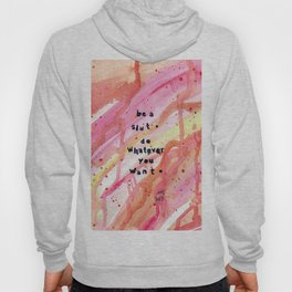 Be a slut. Do whatever you want. Hoody