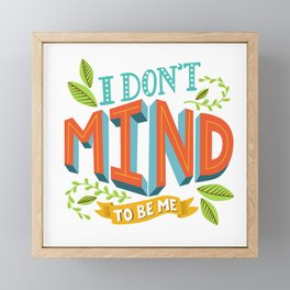 I don't mind to be me artwork by A Little Bird Tweet Me Framed Mini Art Print