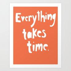 Everything Takes Time Art Print