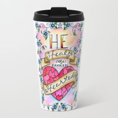 He Heals the Broken Hearted Travel Mug