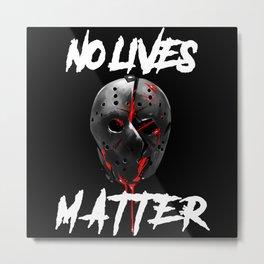 No Lives Matter Metal Print
