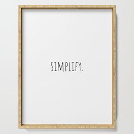 Simplify, positive quote, short slogan  Serving Tray