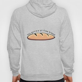 You Got Me At Free Bread Hoody