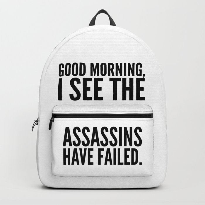 Good morning, I see the assassins have failed. Rucksack
