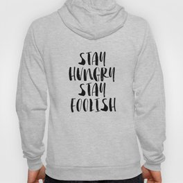 Stay Hungry Stay Foolish black and white typography poster black-white home decor office wall art Hoody