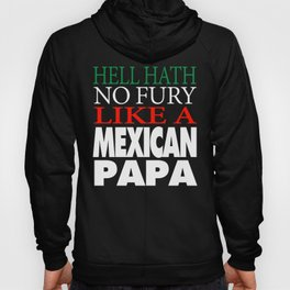 Gift For Mexican Papa Hell hath no fury Hoody