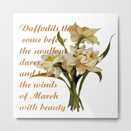 Daffodils That Come Before The Swallow Dares Shakespeare Quote Metal Print