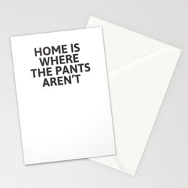 Home is where the pants aren't Stationery Cards