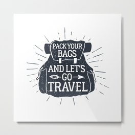 Pack Your Bags And Let's Go Travel Metal Print