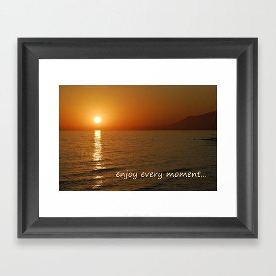 Enjoy every moment... Framed Art Print