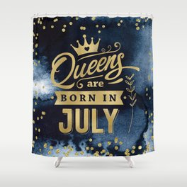 Queens Are Born In July Gold Typography Birthday Shower Curtain