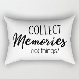 Collect Memories Not Things! Rectangular Pillow