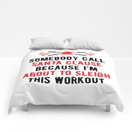 Somebody Call Santa Clause Because I'm About To Sleigh This Workout v2 Comforters