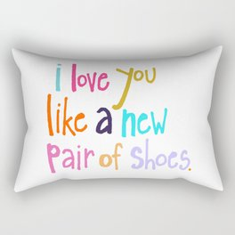 I Love You Like A New Pair Of Shoes Rectangular Pillow
