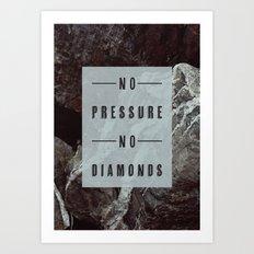 No Pressure No Diamonds Art Print