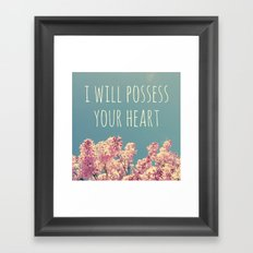 I will Possess Your Heart Framed Art Print