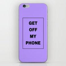 Get off my phone iPhone & iPod Skin