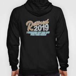 Retired 2019 - I worked my ass of for this shirt Hoody
