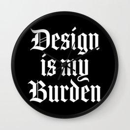 design-is-my-burden.jpg Wall Clock