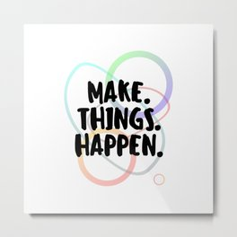 Make. Things. Happen. - Motivational - Inspirational Metal Print