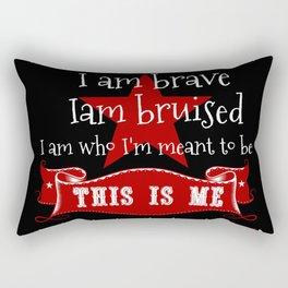 I am brave, I am bruised. I am who I'm meant to be. This is me. Rectangular Pillow