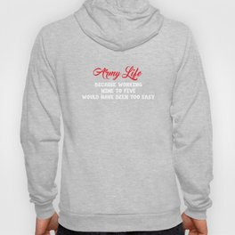 Army Life Nine to Five Would've Been Too Easy Funny T-shirt Hoody