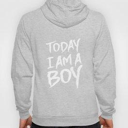 Today I Am a Boy Trendy Funny T-shirt Hoody