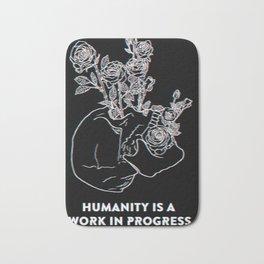 Humanity Is A Work In Progress Bath Mat