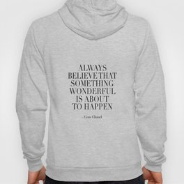 Fashion Print,Fashion Quote,Always Believe That Something Wonderful Is About To Happen,Quote Hoody