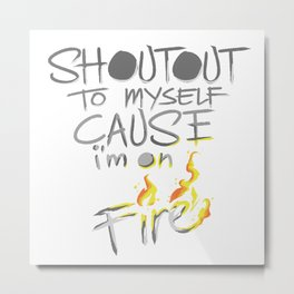 Shoutout To Myself Cause I'm Lit Metal Print
