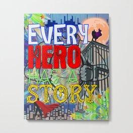 Every Hero Has A Story Metal Print
