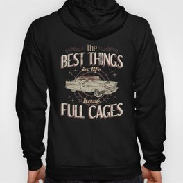 The Best Things Have Full Cages Fast Hot Rods Hoody
