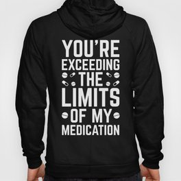 The Limits Of My Medication Funny Quote Hoody