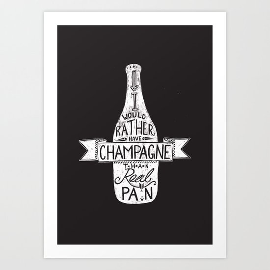 I Would Rather Have Champagne Than Real Pain Art Print