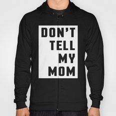 Don't Tell My Mom Funny Quote Hoody