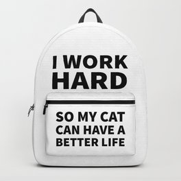 I Work Hard So My Cat Can Have a Better Life Backpack