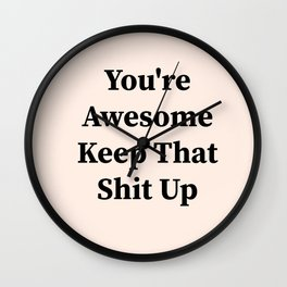 You're awesome keep that shit up Wall Clock