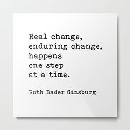 Real Change Enduring Change Happens One Step At A Time, Ruth Bader Ginsburg Metal Print