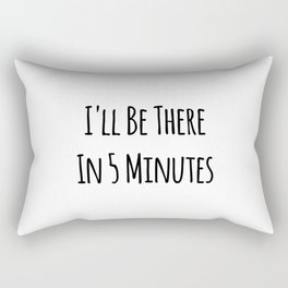 I'll Be There In 5 Minutes Motivational Rectangular Pillow