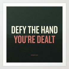 Defy the Hand You're Dealt Art Print