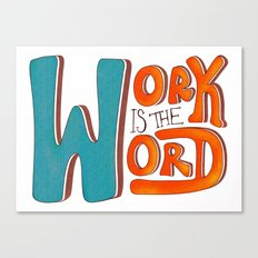 Work is the Word Canvas Print