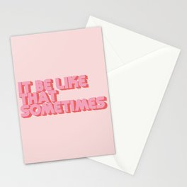 """""""It be like that sometimes"""" Pink Stationery Cards"""