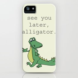 See you later, Alligator!  iPhone Case