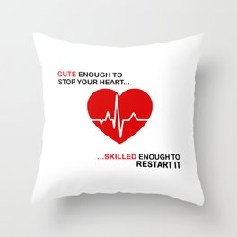 Cute Enough To Stop Your Heart Skilled Enough To Restart It Throw Pillow