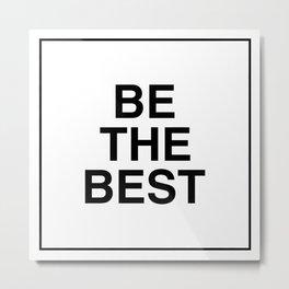 Be The Best - Black Metal Print