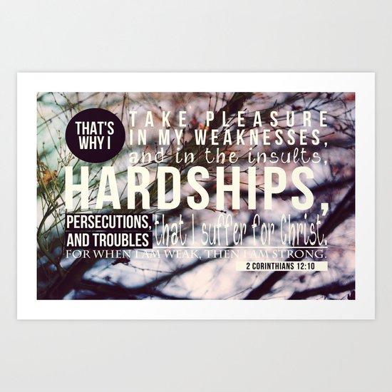 for when i am weak, then i am strong Art Print