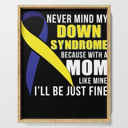 Never Mind My Down Syndrome Because With A Mom Like Mine I'll Just Be Fine Serving Tray