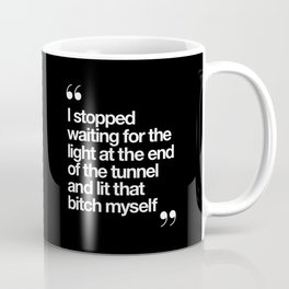 I Stopped Waiting for the Light at the End of the Tunnel and Lit that Bitch Myself black and white Coffee Mug